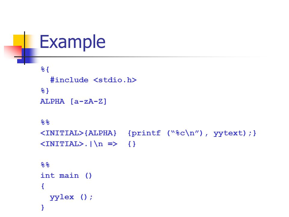 Example %{ #include <stdio.h> %} ALPHA [a-zA-Z] %%